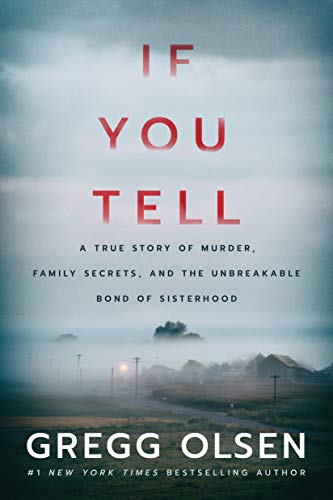 If You Tell: A True Story of Murder, Family Secrets, and the Unbreakable Bond of Sisterhood by Gregg Olsen