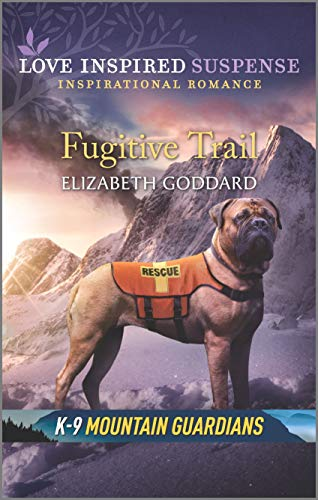 Fugitive Trail (K-9 Mountain Guardians Book 3) by Elizabeth Goddard