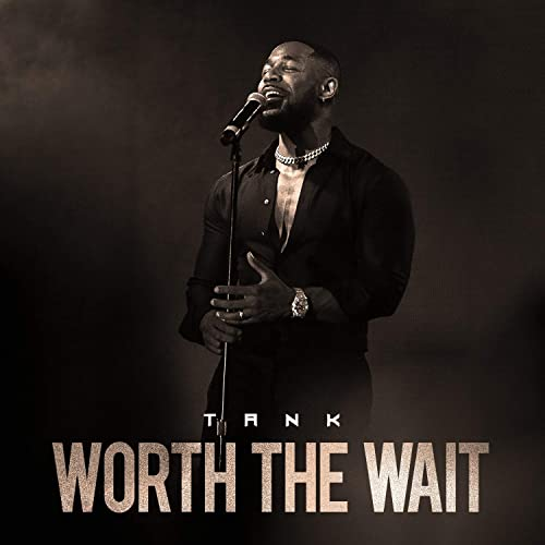 Worth The Wait By Tank
