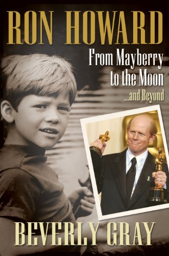 Ron Howard: From Mayberry to the Moon...and Beyond by Beverly Gray