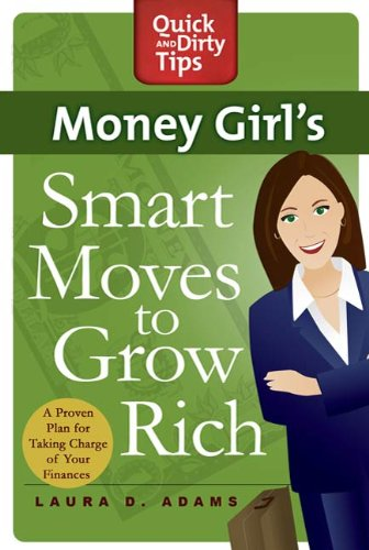 Money Girl's Smart Moves to Grow Rich: A Proven Plan for Taking Charge of Your Finances by Laura D. Adams
