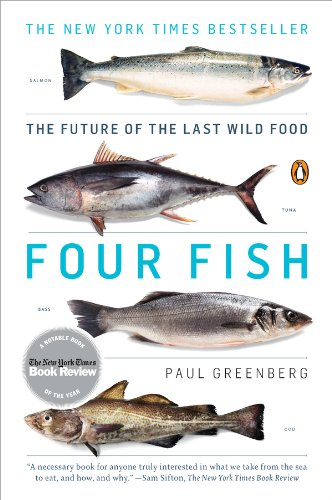 Four Fish: The Future of the Last Wild Food by Paul Greenberg