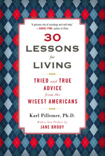 30 Lessons for Living: Tried and True Advice from the Wisest Americans by Karl A. Pillemer