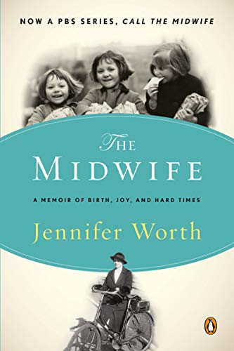 Call the Midwife: A Memoir of Birth, Joy, and Hard Times (The Midwife Trilogy Book 1) by Jennifer Worth
