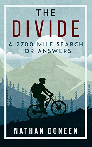 The Divide: A 2700 Mile Search For Answers by Nathan Doneen