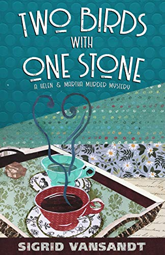 Two Birds With One Stone (A Helen & Martha Murder Mystery Book 1) by Sigrid Vansandt