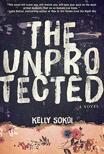 The Unprotected by Kelly Sokol