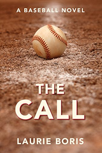 The Call: A Baseball Novel  by Laurie Boris