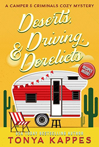 Deserts, Driving, and Derelicts: A Camper and Criminals Cozy Mystery Series by Tonya Kappes