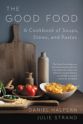 The Good Food: A Cookbook of Soups, Stews, and Pastas by Daniel Halpern