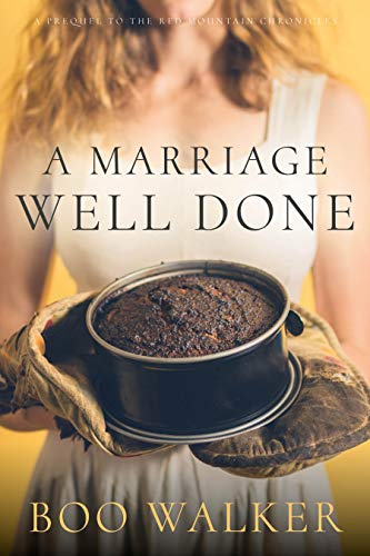 A Marriage Well Done: Red Mountain Prequel by Boo Walker