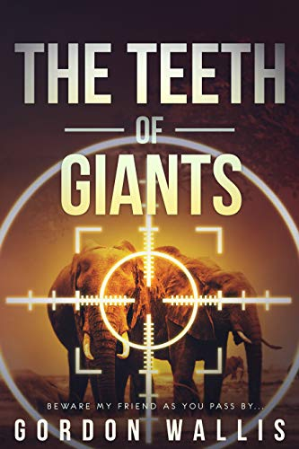 The Teeth Of Giants by Gordon Wallis