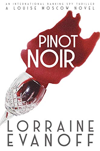 Pinot Noir: An International Banking Spy Thriller  by Lorraine Evanoff