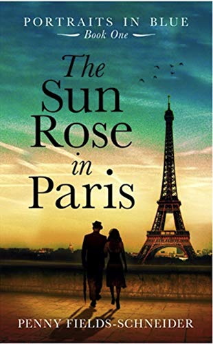 The Sun Rose in Paris: Portraits in Blue - Book One by Penny Fields-Schneider