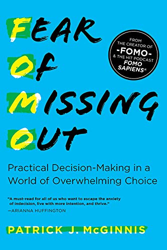 Fear of Missing Out: Practical Decision-Making in a World of Overwhelming Choice by Patrick J. McGinnis