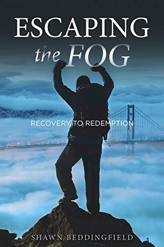 Escaping the Fog: Recovery to Redemption by Shawn Beddingfield