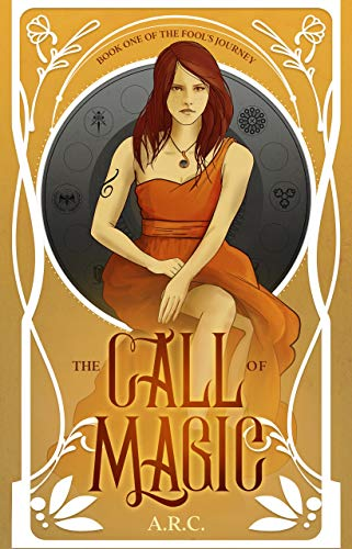 The Call of Magic - Book One of The Fool's Journey by A.R. C.