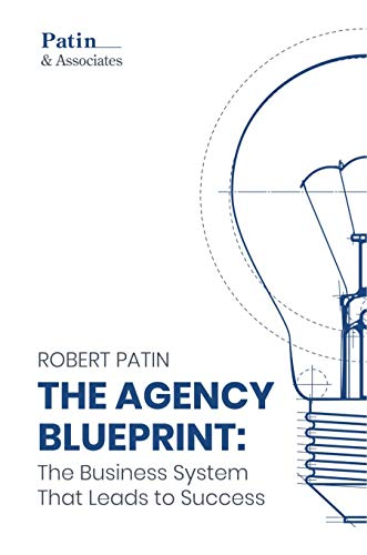 The Agency Blueprint: The Business System That Leads to Success by Robert Patin