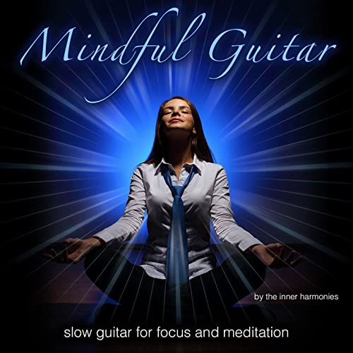 Mindful Guitar (Slow Guitar for Focus & Meditation) By The inner Harmonies