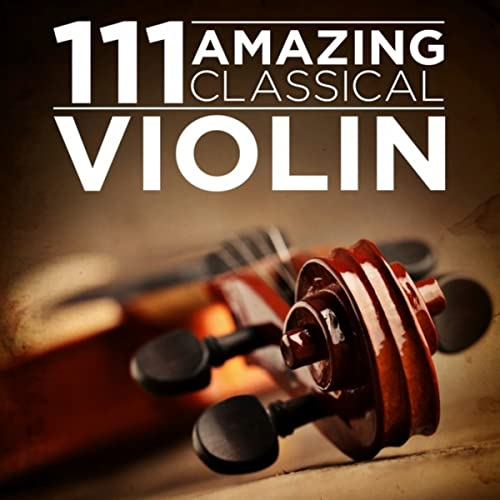 111 Amazing Classical: Violin By Various Artists