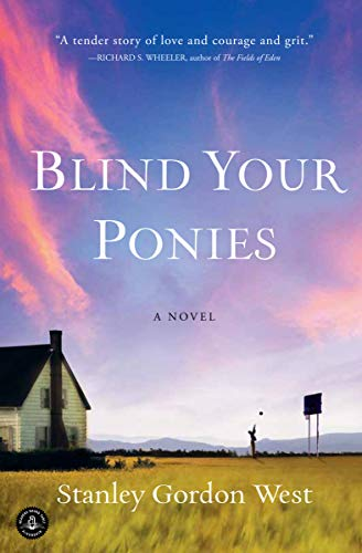 Blind Your Ponies: A Novel by Stanley Gordon West