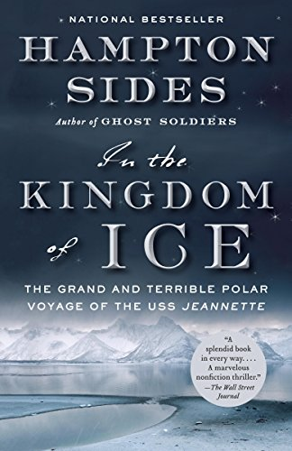 In the Kingdom of Ice: The Grand and Terrible Polar Voyage of the USS Jeannette by Hampton Sides