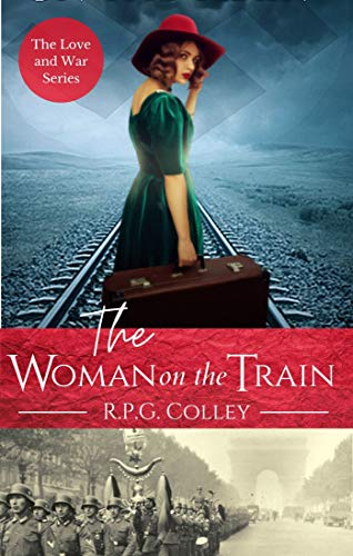 The Woman on the Train (Love and War Series Book 1) by R.P.G. Colley