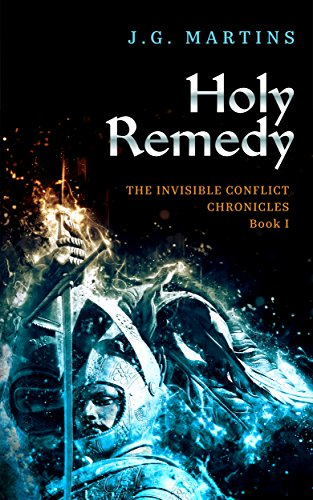 Holy Remedy (The Invisible Conflict Chronicles Book 1)  by J. G. Martins