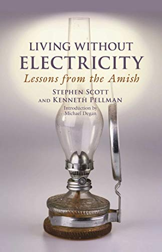 Living Without Electricity: Lessons from the Amish by Stephen Scott