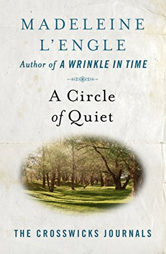 A Circle of Quiet (The Crosswicks Journals Book 1) by Madeleine L'Engle