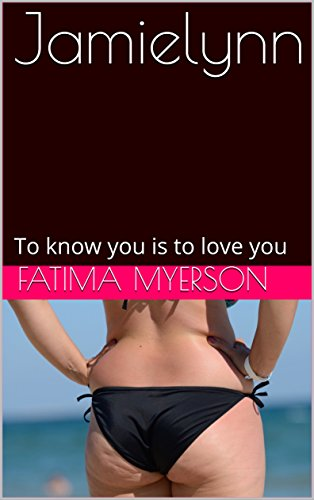 Jamielynn: To know you is to love you by Fatima Myerson