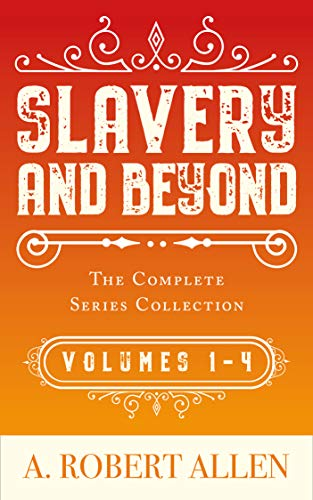 Slavery and Beyond: The Complete Series Collection by A. Robert Allen