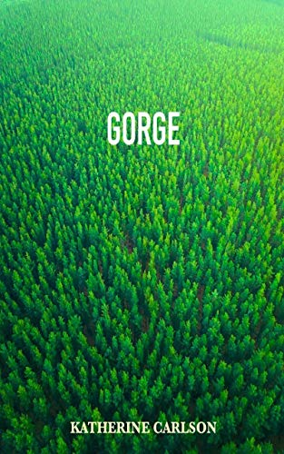 GORGE by Katherine Carlson