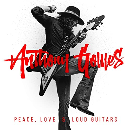 Peace, Love & Loud Guitars By Anthony Gomes