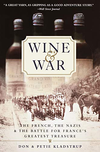Wine and War: The French, the Nazis, and the Battle for France's Greatest Treasure by Donald Kladstrup