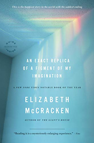 An Exact Replica of a Figment of My Imagination: A Memoir by Elizabeth McCracken