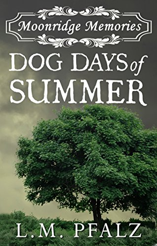 Dog Days of Summer (Moonridge Memories Book 1) by L.M. Pfalz