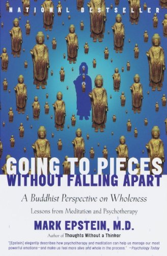 Going to Pieces Without Falling Apart: A Buddhist Perspective on Wholeness by Mark Epstein