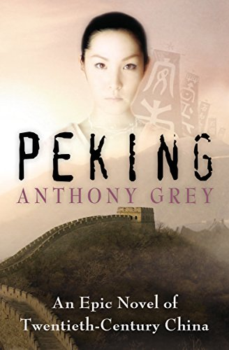 Peking: An Epic Novel of Twentieth-Century China by Anthony Grey