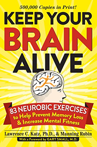 Keep Your Brain Alive: 83 Neurobic Exercises to Help Prevent Memory Loss and Increase Mental Fitness by Manning Rubin