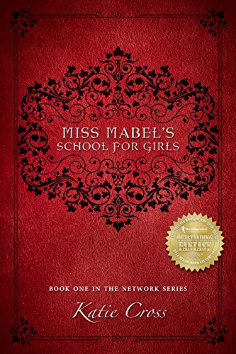 Miss Mabel's School for Girls (The Network Series Book 1) by Katie Cross