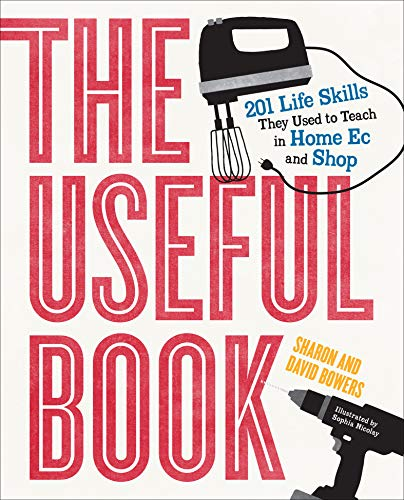 The Useful Book: 201 Life Skills They Used to Teach in Home Ec and Shop by David Bowers