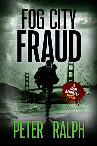 Fog City Fraud: (A Josh Kennelly Gripping Crime Thriller Book 1) by Peter Ralph