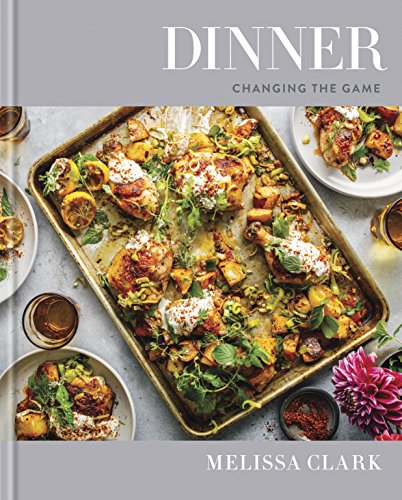 Dinner: Changing the Game: A Cookbook by Melissa Clark
