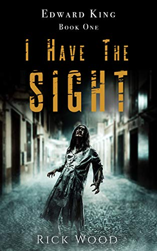 I Have the Sight: A Paranormal Horror Novel (EDWARD KING Book 1) by Rick Wood