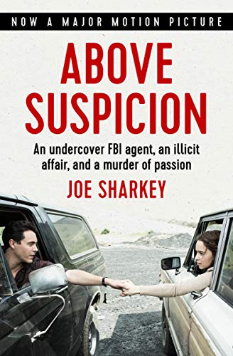 Above Suspicion: An Undercover FBI Agent, an Illicit Affair, and a Murder of Passion by Joe Sharkey