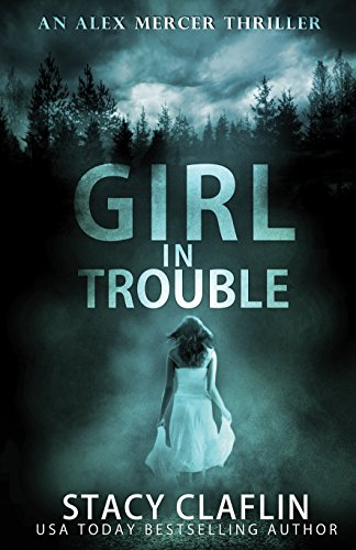 Girl in Trouble (An Alex Mercer Thriller Book 1) by Stacy Claflin