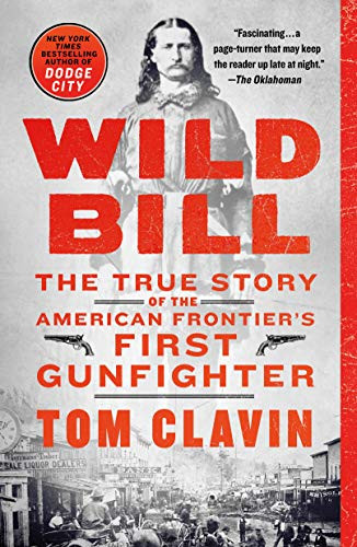 Wild Bill: The True Story of the American Frontier's First Gunfighter by Tom Clavin