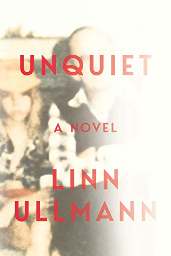 Unquiet: A Novel by Linn Ullmann