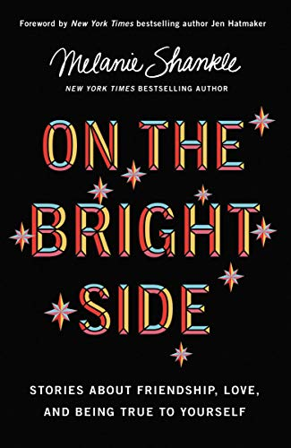 On the Bright Side: Stories about Friendship, Love, and Being True to Yourself by Melanie Shankle